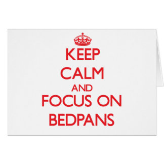 Keep Calm and focus on Bedpans Greeting Card
