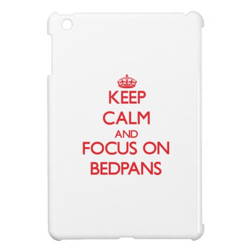 Keep Calm and focus on Bedpans Cover For The iPad Mini