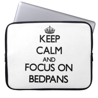 Keep Calm and focus on Bedpans Laptop Sleeve