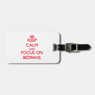 Keep Calm and focus on Bedpans Bag Tag