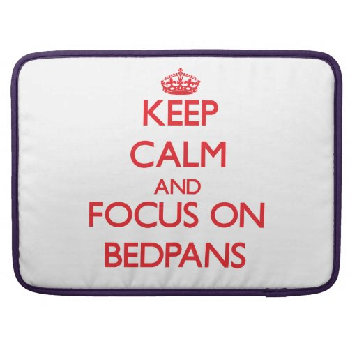 Keep Calm and focus on Bedpans MacBook Pro Sleeve