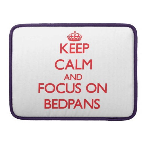 Keep Calm and focus on Bedpans Sleeve For MacBook Pro