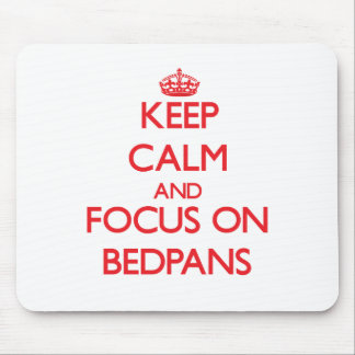 Keep Calm and focus on Bedpans Mousepads