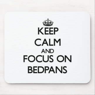 Keep Calm and focus on Bedpans Mousepad