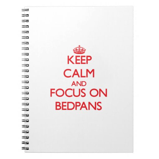 Keep Calm and focus on Bedpans Spiral Note Books