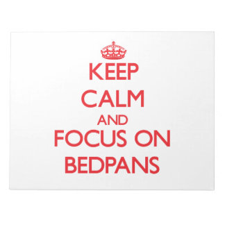 Keep Calm and focus on Bedpans Scratch Pad