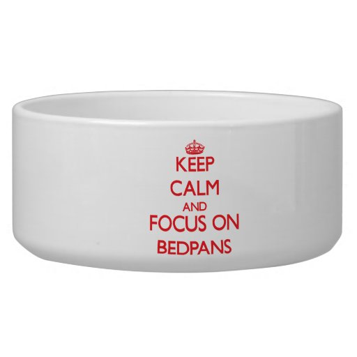 Keep Calm and focus on Bedpans Dog Bowl