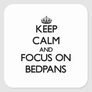 Keep Calm and focus on Bedpans Square Sticker