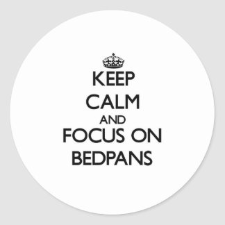 Keep Calm and focus on Bedpans Round Sticker