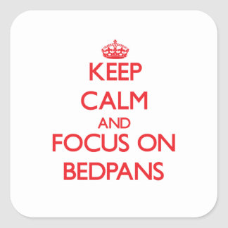 Keep Calm and focus on Bedpans Sticker