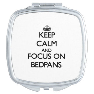 Keep Calm and focus on Bedpans Travel Mirror
