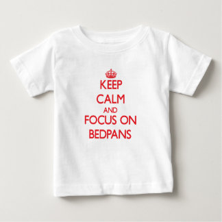 Keep Calm and focus on Bedpans Tshirts