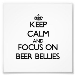 Keep Calm and focus on Beer Bellies Photographic Print