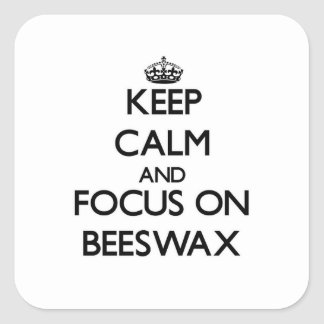 Keep Calm and focus on Beeswax Square Sticker