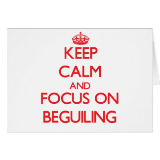 Keep Calm and focus on Beguiling Greeting Card