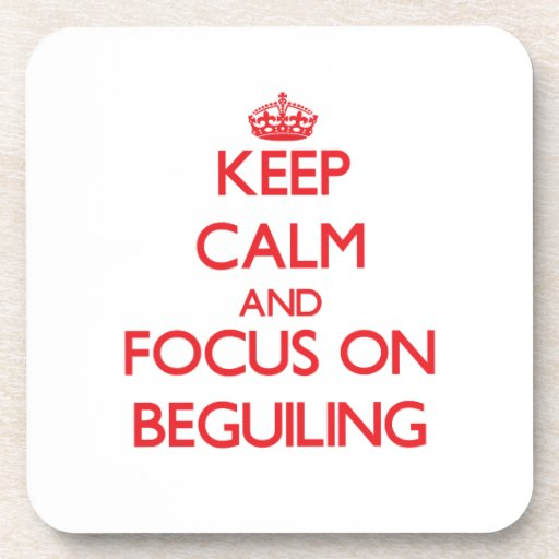 Keep Calm and focus on Beguiling Beverage Coasters