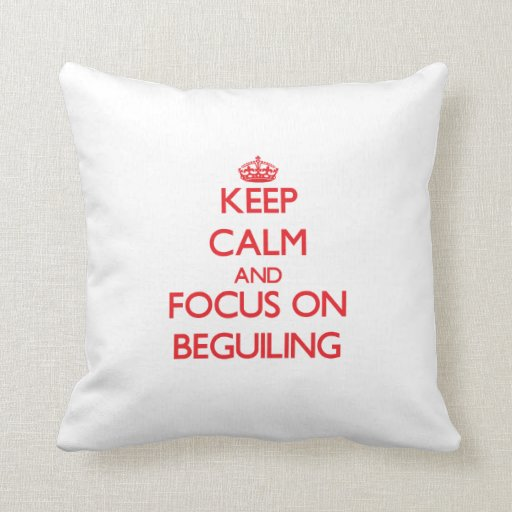 Keep Calm and focus on Beguiling Throw Pillows