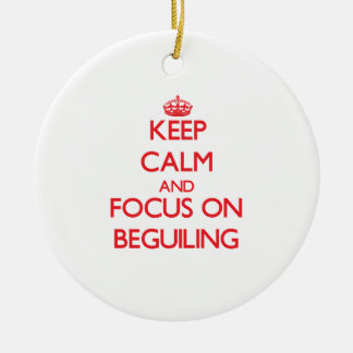 Keep Calm and focus on Beguiling Ornaments