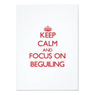 Keep Calm and focus on Beguiling Invite