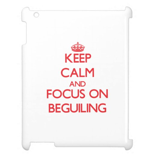 Keep Calm and focus on Beguiling Cover For The iPad