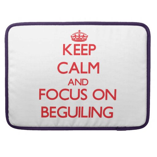 Keep Calm and focus on Beguiling MacBook Pro Sleeve