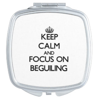 Keep Calm and focus on Beguiling Mirror For Makeup