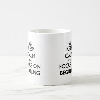 Keep Calm and focus on Beguiling Coffee Mugs