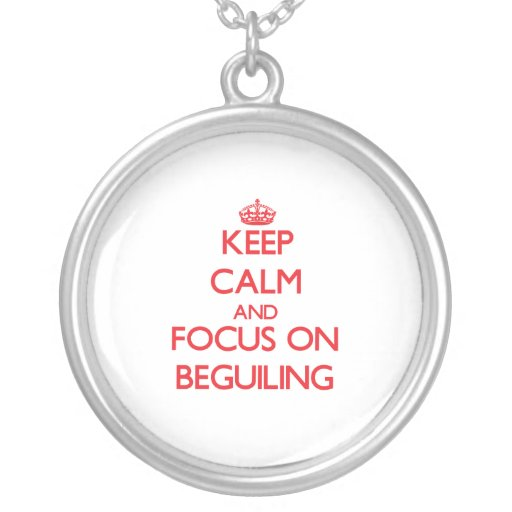 Keep Calm and focus on Beguiling Necklaces