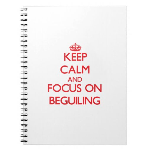 Keep Calm and focus on Beguiling Notebooks