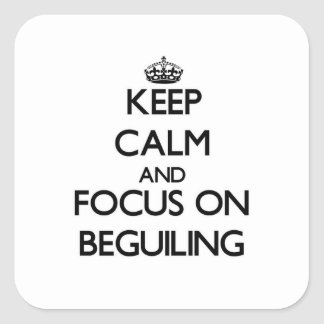 Keep Calm and focus on Beguiling Square Sticker