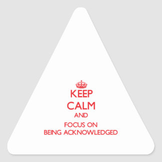 Keep Calm and focus on Being Acknowledged Sticker