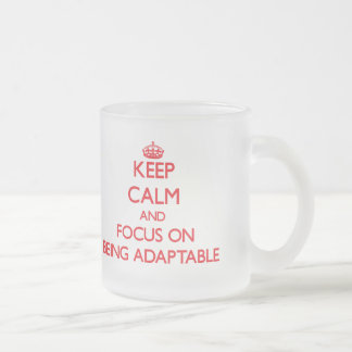 Keep calm and focus on BEING ADAPTABLE Frosted Glass Mug