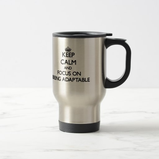 Keep Calm And Focus On Being Adaptable Coffee Mugs