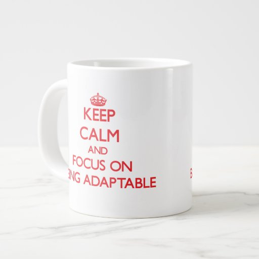 Keep calm and focus on BEING ADAPTABLE Extra Large Mugs