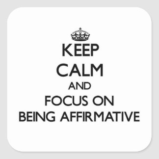 Keep Calm and focus on Being Affirmative Square Sticker