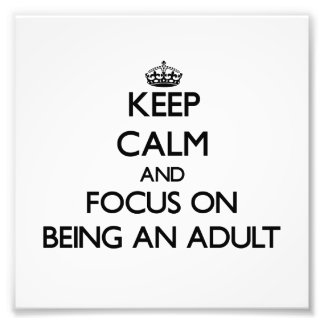 Keep Calm And Focus On Being An Adult Photograph