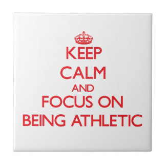 Keep Calm and focus on Being Athletic Ceramic Tile