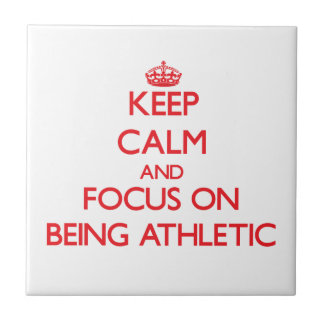 Keep calm and focus on BEING ATHLETIC Ceramic Tiles