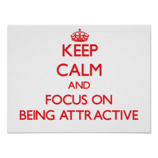 Keep calm and focus on BEING ATTRACTIVE Posters