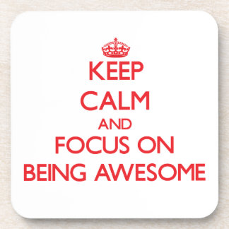 Keep Calm and focus on Being Awesome Coasters