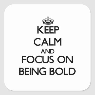 Keep Calm and focus on Being Bold Stickers