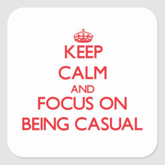 Keep Calm and focus on Being Casual Sticker