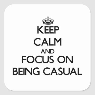 Keep Calm and focus on Being Casual Stickers