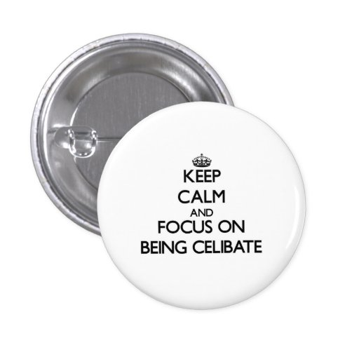 Keep Calm and focus on Being Celibate Pinback Button