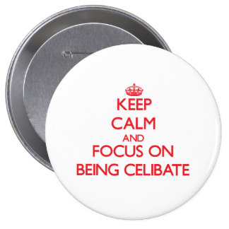Keep Calm and focus on Being Celibate Button