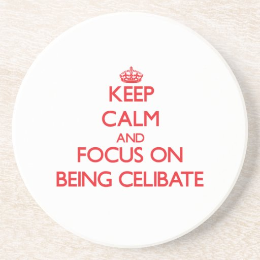 Keep Calm and focus on Being Celibate Coaster