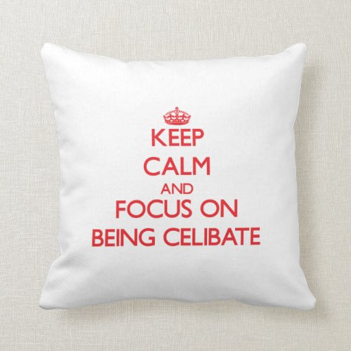 Keep Calm and focus on Being Celibate Pillows
