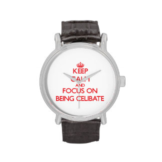 Keep Calm and focus on Being Celibate Wristwatch