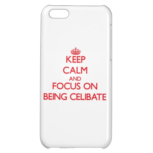 Keep Calm and focus on Being Celibate Cover For iPhone 5C