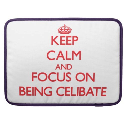 Keep Calm and focus on Being Celibate Sleeve For MacBook Pro